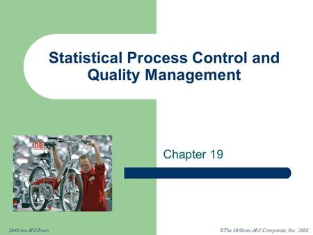 ©The McGraw-Hill Companies, Inc. 2008McGraw-Hill/Irwin Statistical Process Control and Quality Management Chapter 19.