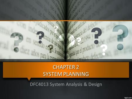 CHAPTER 2 SYSTEM PLANNING DFC4013 System Analysis & Design.
