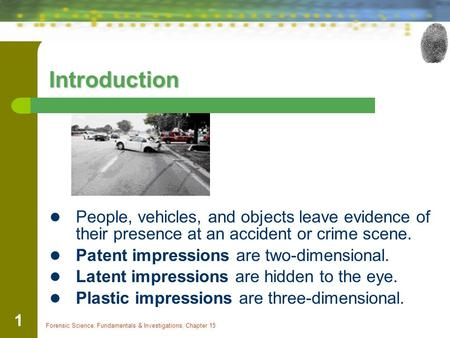 Forensic Science: Fundamentals & Investigations, Chapter 15 1 Introduction People, vehicles, and objects leave evidence of their presence at an accident.