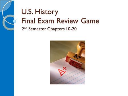 U.S. History Final Exam Review Game 2 nd Semester Chapters