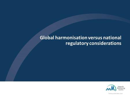 Global harmonisation versus national regulatory considerations.