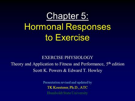 Chapter 5: Hormonal Responses to Exercise EXERCISE PHYSIOLOGY Theory and Application to Fitness and Performance, 5 th edition Scott K. Powers & Edward.