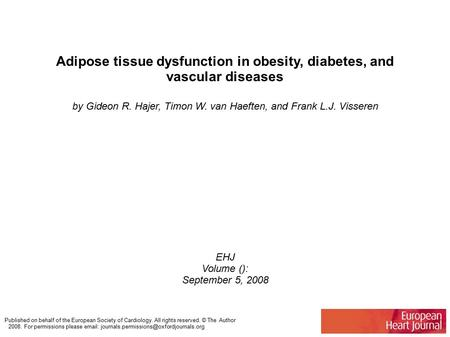 Adipose tissue dysfunction in obesity, diabetes, and vascular diseases by Gideon R. Hajer, Timon W. van Haeften, and Frank L.J. Visseren EHJ Volume ():