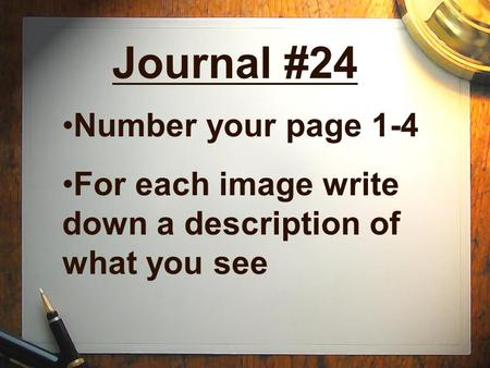 Journal #24 Number your page 1-4 For each image write down a description of what you see.