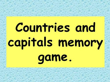Countries and capitals memory game Go to the answers.