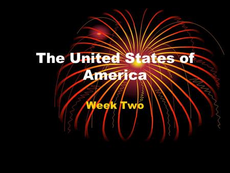 The United States of America Week Two. Day One Questions 1.What continent is the United States located on? 2.How many states are there in the US? 3.What.