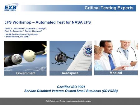 Critical Systems Testing Experts EXB Solutions - Contact us at  cFS Workshop – Automated Test for NASA cFS David C. McComas 1, Susanne.