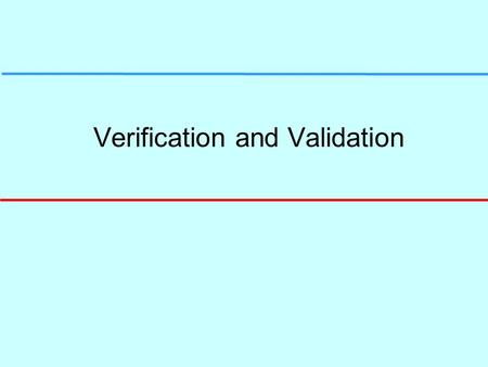 Verification and Validation. Topics covered l Verification and validation planning l Program Testing l Software inspections.