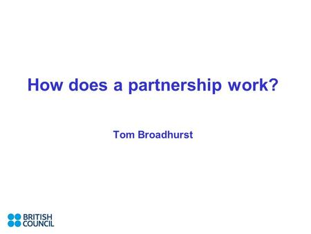 How does a partnership work? Tom Broadhurst. Case studies Rawabit Initiative – Iraq Twinning Iraqi technical institutions with UK FE colleges Focus on.