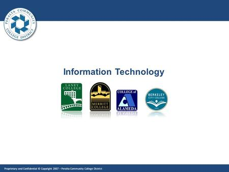 Information Technology Proprietary and Confidential © Copyright 2007 – Peralta Community College District.