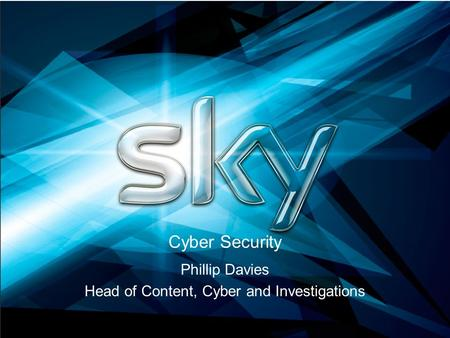 Cyber Security Phillip Davies Head of Content, Cyber and Investigations.