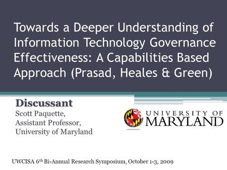 Towards a Deeper Understanding of Information Technology Governance Effectiveness: A Capabilities Based Approach (Prasad, Heales & Green) Discussant Scott.