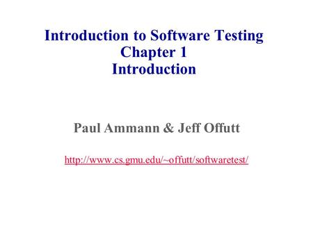 Introduction to Software Testing Chapter 1 Introduction Paul Ammann & Jeff Offutt