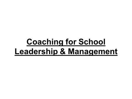 Coaching for School Leadership & Management. What is Coaching? The art of facilitating the performance, learning and development of another. (Effective.