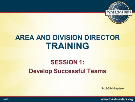 AREA AND DIVISION DIRECTOR TRAINING SESSION 1: Develop Successful Teams 206BP Pr: update.