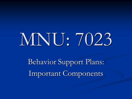 MNU: 7023 Behavior Support Plans: Important Components.