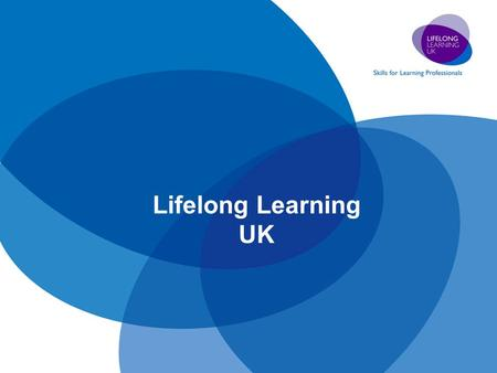 Lifelong Learning UK. LLUK 4 Countries – 5 Constituencies Community Learning & Development Further Education Higher Education Libraries, Information Services.