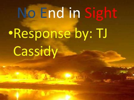 No End in Sight Response by: TJ Cassidy. Number of U.S. and Iraqi casualties as of 3/15/10 U.S. casualties: Death rate In combat-3480 Total Wounded.
