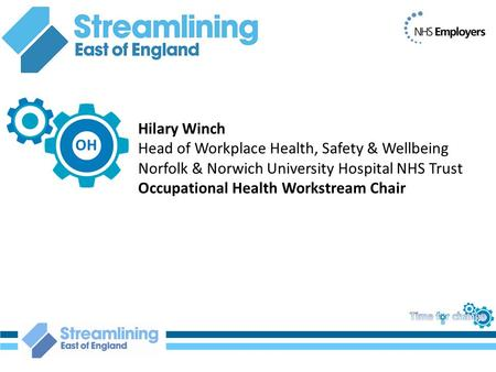 Hilary Winch Head of Workplace Health, Safety & Wellbeing Norfolk & Norwich University Hospital NHS Trust Occupational Health Workstream Chair OH.