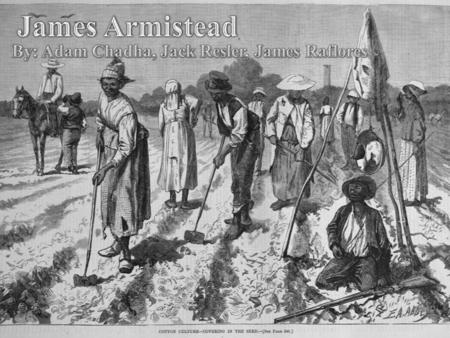 Background on Slavery   James Armistead volunteered to fight in the U.S. Army in 1781  For a revolutionary cause, he was stationed under the commander.
