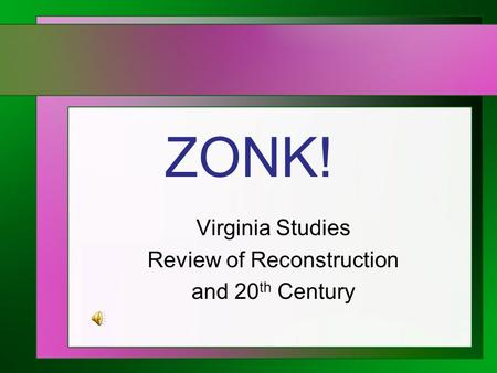 ZONK! Virginia Studies Review of Reconstruction and 20 th Century.