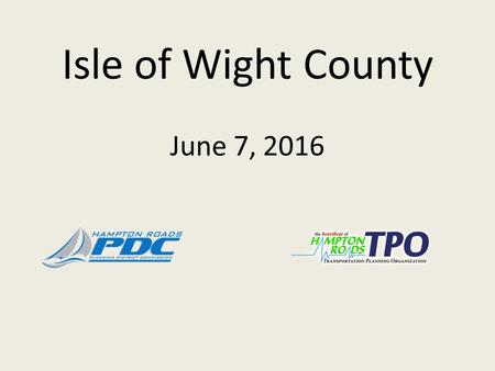 Isle of Wight County June 7, We Serve: The HRPDC Serves 17 Localities HRPDC & HRTPO: An Overview 1.7 million people that call Hampton Roads home.
