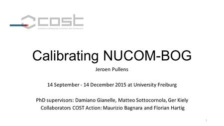 Calibrating NUCOM-BOG Jeroen Pullens 14 September - 14 December 2015 at University Freiburg PhD supervisors: Damiano Gianelle, Matteo Sottocornola, Ger.