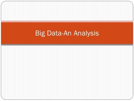 Big Data-An Analysis. Big Data: A definition  Big data is a collection of data sets so large and complex that it becomes difficult.