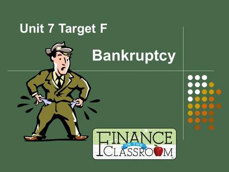 Bankruptcy Unit 7 Target F. Bankruptcy A legal process to get out of debt when you can no longer make all your required payments. As a last resort generally.