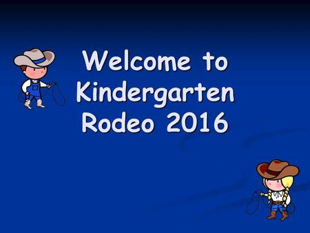 Welcome to Kindergarten Rodeo Home Ideas for Adjusting to School Things to work on at home – starting this summer: Things to work on at home – starting.