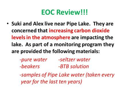 EOC Review!!! Suki and Alex live near Pipe Lake. They are concerned that increasing carbon dioxide levels in the atmosphere are impacting the lake. As.