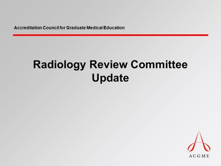 Accreditation Council for Graduate Medical Education Radiology Review Committee Update.