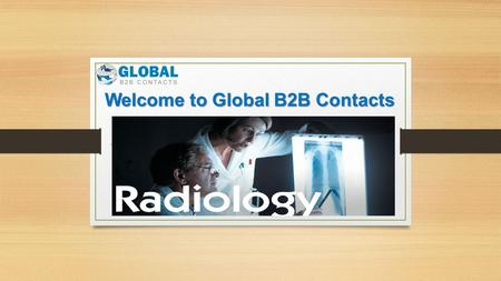 Welcome to Global B2B Contacts. Radiologists  & Mailing List Get optimal business returns with the Radiologists  list through improved market.