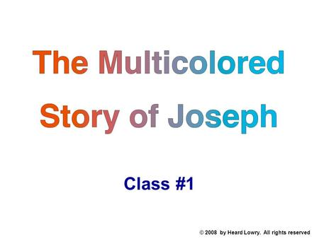 The Multicolored Story of Joseph Class #1 © 2008 by Heard Lowry. All rights reserved.