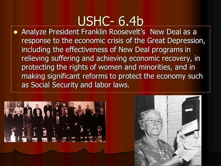 USHC- 6.4b Analyze President Franklin Roosevelt's New Deal as a response to the economic crisis of the Great Depression, including the effectiveness of.