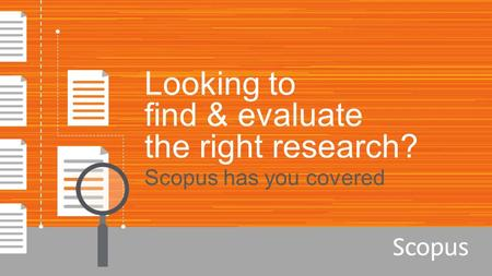 Looking to find & evaluate the right research? Scopus has you covered.