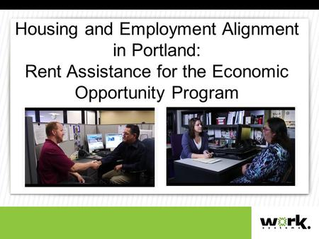 Housing and Employment Alignment in Portland: Rent Assistance for the Economic Opportunity Program.