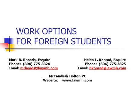WORK OPTIONS FOR FOREIGN STUDENTS Mark B. Rhoads, Esquire Helen L. Konrad, Esquire Phone: (804) Phone: (804)