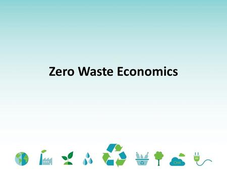 Zero Waste Economics Student Learning Outcomes By the end of this lesson, learners will be able to: Identify 3 incentives that communities can adopt.