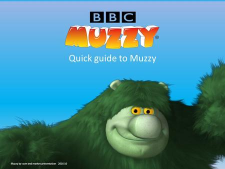Quick guide to Muzzy Muzzy by user and market presentation