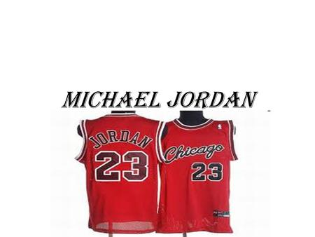 MICHAEL JORDAN. Vital statistics Born on february 17, 1963 He NEVER DIED.
