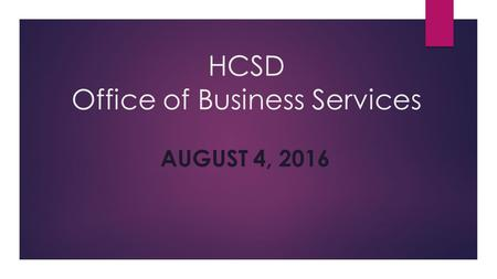 HCSD Office of Business Services AUGUST 4, Purchasing Procedures  All employees involved in purchasing activities will work to maintain and enhance.