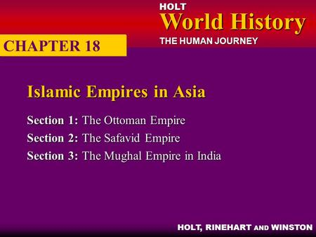 HOLT World History World History THE HUMAN JOURNEY HOLT, RINEHART AND WINSTON Islamic Empires in Asia Section 1:The Ottoman Empire Section 2:The Safavid.