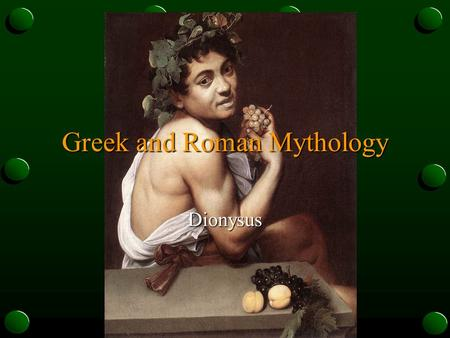 Greek and Roman Mythology Dionysus. Dionysus (Bacchus) the son of Zeus and Semele the God of Wine Thebes was his own city, where he was born.