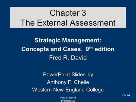 Fred R. David Prentice Hall Ch.3-1 Chapter 3 The External Assessment Strategic Management: Concepts and Cases. 9 th edition Fred R. David PowerPoint Slides.