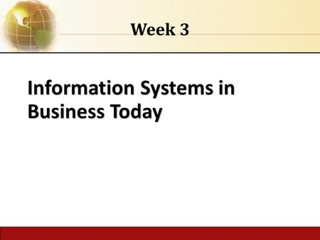 Information Systems in Business Today Week Copyright © 2014 Pearson Education, Inc. Management Information Systems Chapter 1: Information Systems.