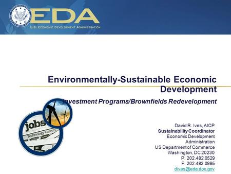 Page 1 Environmentally-Sustainable Economic Development Investment Programs/Brownfields Redevelopment David R. Ives, AICP Sustainability Coordinator Economic.