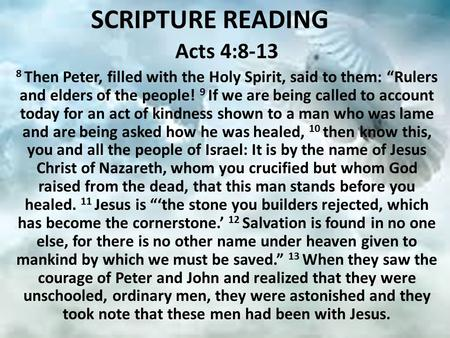 "SCRIPTURE READING Acts 4: Then Peter, filled with the Holy Spirit, said to them: ""Rulers and elders of the people! 9 If we are being called to account."