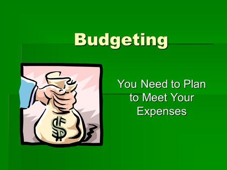 Budgeting You Need to Plan to Meet Your Expenses.