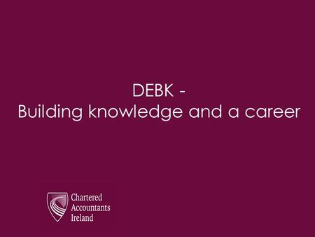 DEBK - Building knowledge and a career. What does the Institute do? EducationTrainingSupportMembershipRecognition.